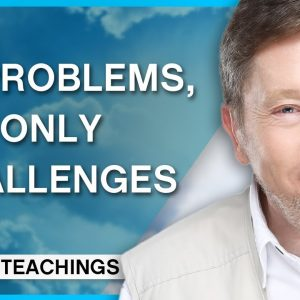 """""""Ask This Question When Facing a Challenge""""   Eckhart Tolle Teachings"""