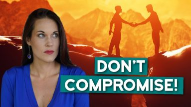 Why You Should Never Make Compromises in a Relationship